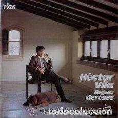 Discos de vinilo: HÈCTOR VILA - AIGUA DE ROSES - LP PICAP 1985. Lote 120634595