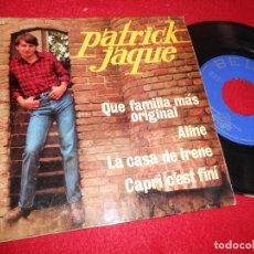 Discos de vinilo: PATRICK JAQUE QUE FAMILIA MAS ORIGINAL/ALINE/+2 7'' EP 1966 BELTER SPAIN EDICION ESPAÑOLA. Lote 120644291