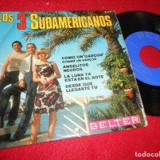 Discos de vinilo: LOS 3 SUDAMERICANOS COMO UN GARÇON/ANGELITOS NEGROS/+2 7'' EP 1968 BELTER SPAIN EDICION ESPAÑOLA. Lote 120644543