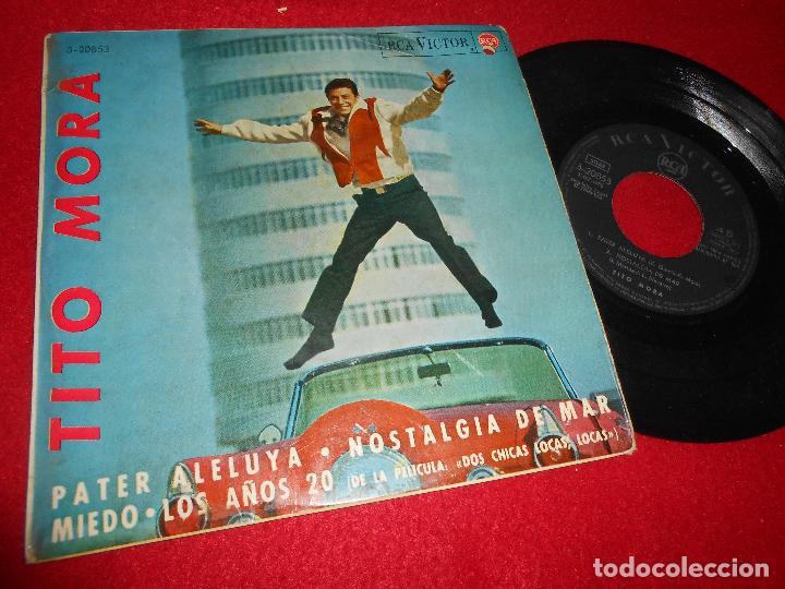 TITO MORA PATER ALELUYA/NOSTALGIA DE MAR/MIEDO/+1 7'' EP 1964 RCA SPAIN EDICION ESPAÑOLA (Música - Discos de Vinilo - EPs - Solistas Españoles de los 50 y 60)