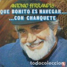 Discos de vinilo: ANTONIO FERRANDIS – QUE BONITO ES NAVEGAR... CON CHANQUETE (ED.: ESPAÑA, 1982). Lote 120700715