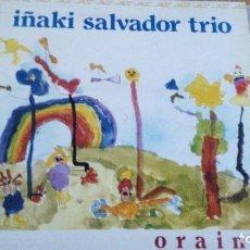 Discos de vinilo: IÑAKI SALVADOR TRIO ORAIN LP ELKAR 1989. Lote 120758483