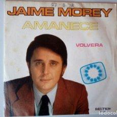 Discos de vinilo: SINGLE: JAIME MOREY. AMANECE 1972. Lote 120836647