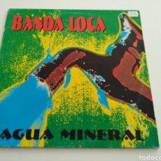 Discos de vinilo: BANDA LOCA - AGUA MINERAL. Lote 120932736