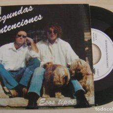 Discos de vinilo: SEGUNDAS INTENCIONES - ESOS TIPOS - SINGLE PROMOCIONAL 1991 - 7D. Lote 121055591
