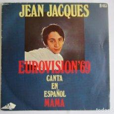 Discos de vinilo: JEAN JACQUES - MAMA (EN ESPAÑOL) MAMAN EUROVISION 1969 REPRESENTANTE DE MONACO 1969 SPAIN SINGLE. Lote 121235995