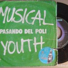 Discos de vinilo: MUSICAL YOUTH - PASANDO DEL POLI - SINGLE 1982 - MCA. Lote 121371243