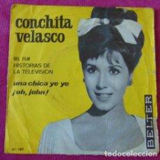 Discos de vinilo: CONCHITA VELASCO – UNA CHICA YE YE / ¡OH, JOHN! - DEL FILM HISTORIAS DE LA TELEVISIÓN. Lote 121408563