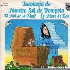 Discos de vinilo: ESCOLANIA DE NTRA SEÑORA DE POMPEIA - EL NOI DE LA MARE/LA MARE DE DEU - SINGLE PHILIPS 1973. Lote 121452083