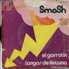 Discos de vinilo: SMASH / EL GARROTIN / TANGOS DE KETAMA (SINGLE 1971). Lote 121543027