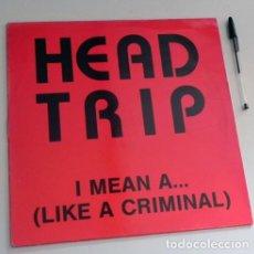 Discos de vinilo: HEAD TRIP - I MEAN A ( LIKE A CRIMINAL )- DISCO DE VINILO - CARMINE TORTORRA - ROBERTO MASI - MÚSICA. Lote 121557375