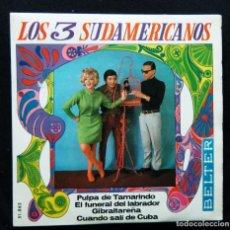 Discos de vinilo: LOS 3 SUDAMERICANOS / CUANDO SALI DE CUBA.-PULPA DE TAMARINDO -GIBRALTAREÑA.-EL FUNERAL DEL LABRADOR. Lote 121663475