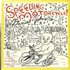 Discos de vinilo: SG DANIEL JOHNSTON AND YO LA TENGO : SPEEDING MOTORCICLE ( LIVE ON WFMU ) . Lote 121667851
