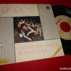 Discos de vinilo: GRUPO 15 CANTARE UNA CANCION/PENSARAS EN MI 7'' SINGLE 1973 NOVOLA PROMO. Lote 121818419
