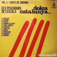 Discos de vinilo: DOLÇA CATALUNYA... VOL.3/CANTS DE TAVERNA - ELS PESCADORS DE L'ESCALA - LP HISPAVOX 1976. Lote 121864715