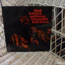 Discos de vinilo: RUTH BROWN– BLACK IS BROWN AND BROWN IS BEAUTIFUL.LP ORIGINAL USA 1969.CARPETA ABIERTA. Lote 121865011