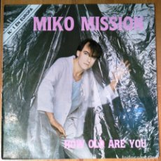 Discos de vinilo: MIKO MISSION. HOW OLD ARE YOU (VERSION INTRUMENTAL Y VOCAL). MAX MUSIC 1985.. Lote 121873479