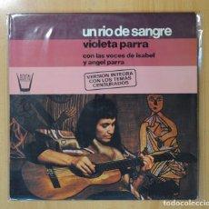 Discos de vinilo: VIOLETA PARRA CON LAS VOCES DE ISABEL Y ANGEL PARRA - UN RIO DE SANGRE - LP. Lote 121894311