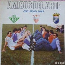 Discos de vinilo: AMIGOS DEL ARTE,POR SEVILLANAS DEL 83. Lote 121942647