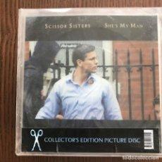Discos de vinilo: SCISSOR SISTERS - SHE'S MY MAN - SINGLE POLYDOR UK 2006 - PICTURE DISC CUADRADO . Lote 121972627