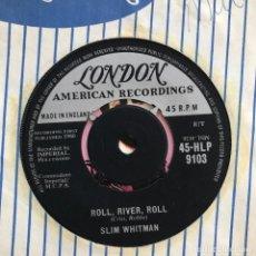 Discos de vinilo: SLIM WHITMAN - ROLL, RIVER, ROLL - SINGLE LONDON UK 1960. Lote 121973483