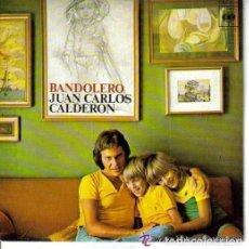 Discos de vinilo: JUAN CARLOS CALDERON, BANDOLERO, SINGLE 1974. Lote 122026887