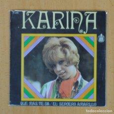 Discos de vinilo: KARINA - QUE MAS TE DA / EL SENDERO AMARILLO - SINGLE. Lote 122095324