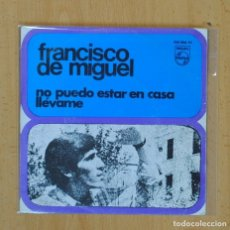 Discos de vinilo: FRANCISCO DE MIGUEL - NO PUEDO ESTAR EN CASA / LLEVAME - SINGLE. Lote 122097308