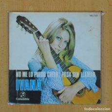 Discos de vinilo: IVANA - NO ME LO PUEDO CREER / PASA SIN LLAMAR - SINGLE. Lote 122098078