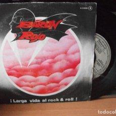 Discos de vinilo: BARON ROJO LARGA VIDA AL ROCK AND ROLL SINGLE SPAIN 1981 PDELUXE. Lote 122142799