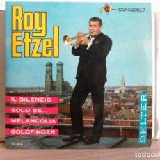 Discos de vinilo: ** ROY ETZEL - IL SILENZIO / MELANCOLIA / GOLDFINGER / SOLO SE... - EP AÑO 1965. Lote 122189039