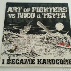 Discos de vinilo: ART OF FIGHTERS VS. NICO & TETTA - I BECAME HARDCORE. Lote 122209848