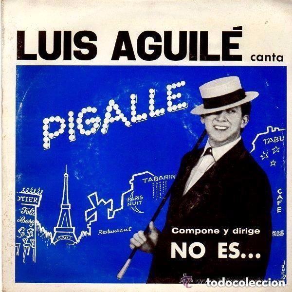 LUIS AGUILÉ– PIGALLE - SINGLE PROMO SPAIN 1964 (Música - Discos - Singles Vinilo - Grupos y Solistas de latinoamérica)