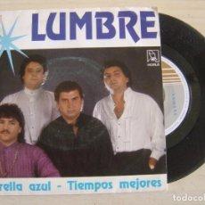 Discos de vinilo: LUMBRE - ESTRELLA AZUL + TIEMPOS MEJORES - SINGLE 1990 - HORUS. Lote 122433643