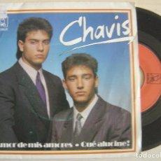Discos de vinilo: CHAVIS - AMOR DE MIS AMORES + QUE ALUCINE - SINGLE 1989 - HORUS. Lote 122466727