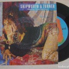 Discos de vinilo: SKIPWORTH & TURNER - THINKING ABOUT YOUR LOVE - SINGLE 1985 - ISLAND. Lote 122693443