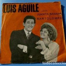 Discos de vinilo: LUIS AGUILE (SINGLE 1966) JUANITA BANANA - BARTOLOMEO. Lote 122819871