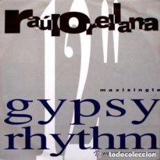Discos de vinilo: RAUL ORELLANA - GYPSY RHYTHM - MAXI HISPAVOX 1991. Lote 122922807