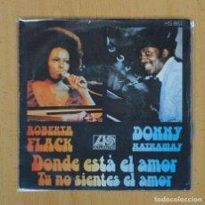 Discos de vinilo: ROBERTA FLACK / DONNY HATHAWAY - DONDE ESTA EL AMOR / TU NO SIENTES EL AMOR - SINGLE. Lote 123130378
