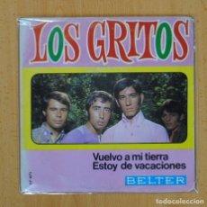 Disques de vinyle: LOS GRITOS - VUELVO A MI TIERRA / ESTOY DE VACACIONES - SINGLE. Lote 123416224