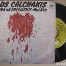 Discos de vinilo: LOS CALCHAKIS - PARA UN PRESIDENTE MUERTO + LA MURALLA - SINGLE 1977 - HISPAVOX. Lote 123423195
