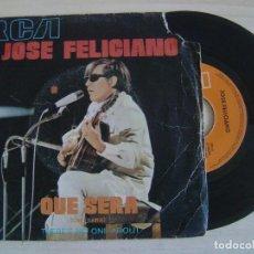 Discos de vinilo: JOSE FELICIANO - QUE SERA + THERE´S NO ONE ABOUT - SINGLE ESPAÑOL 1971 - RCA. Lote 123486259