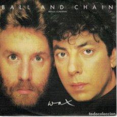Dischi in vinile: WAX - BALL AND CHAIN / THE LIE (SINGLE PROMO ESPAÑOL, RCA 1985). Lote 123604607