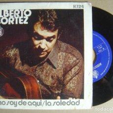 Discos de vinilo: ALBERTO CORTEZ - NO SOY DE AQUI + LA SOLEDAD - SINGLE 1971 - HISPAVOX. Lote 123716143