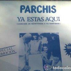 Discos de vinilo: PARCHÍS -YA ESTÁS AQUÍ.CANCIÓN OFICIAL BIENVENIDA A SU SANTIDAD JUAN PABLO IIº - MAXI PROMO 1979. Lote 124305819