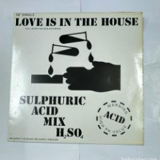 Discos de vinilo: LOVE IS IN THE HOUSE. SULPHURIC ACID MIX H2SO4. FULL LENGTH HOUSE & ACID MIXES. MAXI-SINGLE. TDKDA27. Lote 124574939