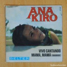 Discos de vinilo: ANA KIRO - VIVO CANTANDO / MAMA, MAMA (MAMAN) - SINGLE. Lote 125081810