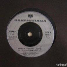Discos de vinilo: BANANARAMA - ONLY YOUR LOVE - SINGLE - LONDON. Lote 125085927