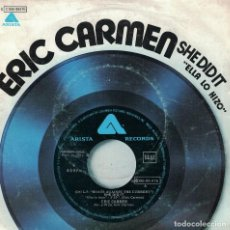 Discos de vinilo: ERIC CARMEN - SHE DID IT / SOMEDAY (SINGLE ESPAÑOL, ARISTA 1977). Lote 125263543