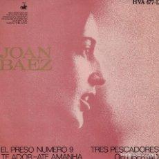 Discos de vinilo: JOAN BAEZ - EL PRESO Nº 9/TRES PESCADORES/TE ADOR-ATE AMANHA/OH,LIBERTAD. Lote 125265983